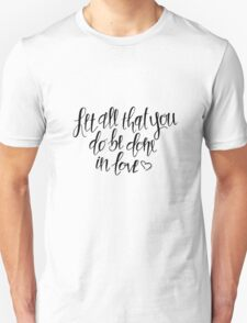 Let All That You Do Be Done In Love, Calligraphy Unisex T-Shirt