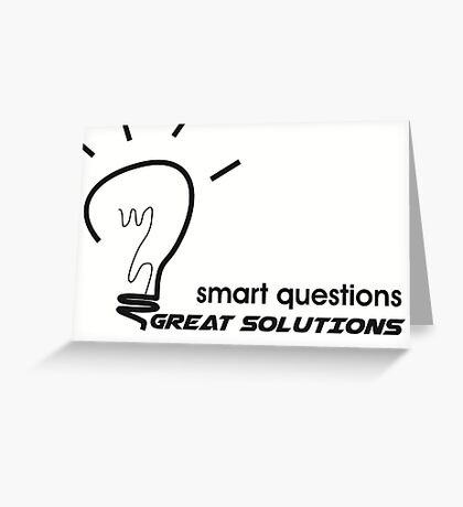 smart questions make great solutions Greeting Card