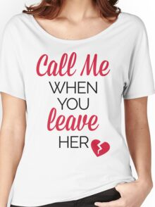 Call Me, Leave Her Funny Quote Women's Relaxed Fit T-Shirt