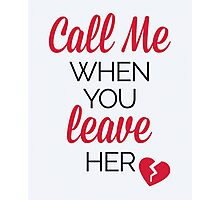 Call Me, Leave Her Funny Quote Photographic Print