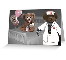 TEDDY IS ON THE ROAD TO RECOVERY NURSE SAYS HE WILL BE JUST FINE Greeting Card
