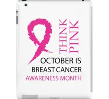 Think pink october is breast cancer awareness month iPad Case/Skin
