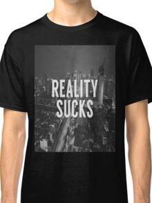 Reality Sucks Classic T-Shirt