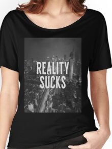 Reality Sucks Women's Relaxed Fit T-Shirt