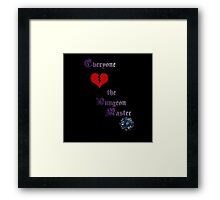"Everyone ""loves"" the Dungeon Master Framed Print"