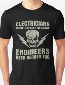 Electricians Are Created Because Engineers Need Heros Too T-Shirt