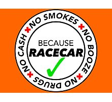 No Smokes, Drugs, Cash, Booze: Because Racecar - Apparel / Stickers - Full White Photographic Print