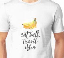 Eat well travel often banana Unisex T-Shirt