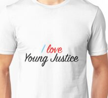I Love Young Justice Unisex T-Shirt