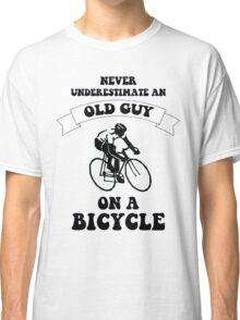 Never underestimate an old guy on a bicycle Classic T-Shirt