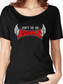 Don't be an Asshole Women's Relaxed Fit T-Shirt
