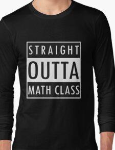 Straight Outta Math Class Long Sleeve T-Shirt