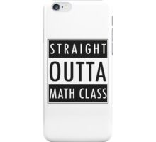 Straight Outta Math Class iPhone Case/Skin