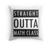 Straight Outta Math Class Throw Pillow