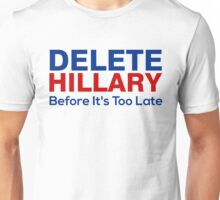 Delete Hillary Before It's Too Late Unisex T-Shirt