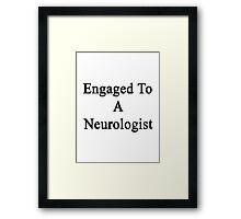 Engaged To A Neurologist  Framed Print