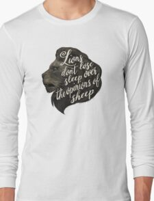 Lions don't lose sleep over the opinions of sheep Long Sleeve T-Shirt
