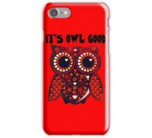 Owl - It's owl good iPhone Case/Skin