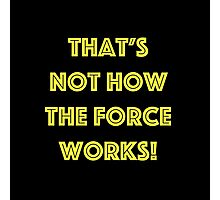 That's Not How the Force Works! (yellow) Photographic Print