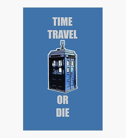 Time Travel Or Die Photographic Print