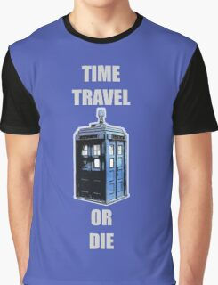 Time Travel Or Die Graphic T-Shirt