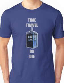Time Travel Or Die Unisex T-Shirt