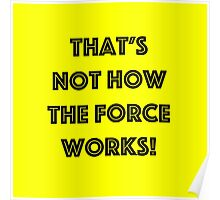 That's Not How the Force Works! (black) Poster