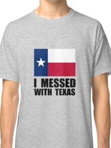 Messed With Texas Classic T-Shirt