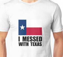 Messed With Texas Unisex T-Shirt