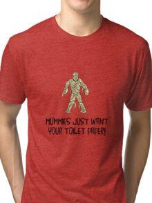 Mummies Want Toilet Paper Tri-blend T-Shirt