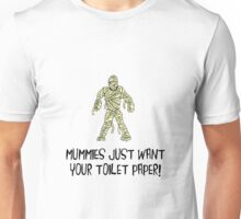 Mummies Want Toilet Paper Unisex T-Shirt