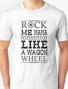 Wagon Wheel Funny Unisex T-Shirt