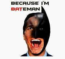 Because I'm BATeman Unisex T-Shirt