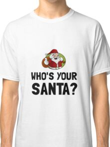 Who Is Your Santa Classic T-Shirt