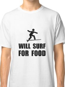 Will Surf For Food Classic T-Shirt