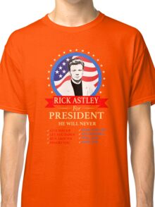 Rick Astley For President Classic T-Shirt