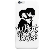 What about love? iPhone Case/Skin