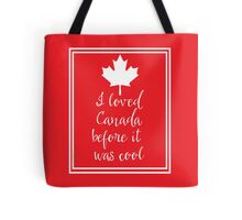 I Loved Canada Before it Was Cool Tote Bag
