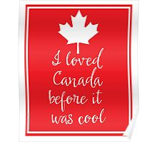 I Loved Canada Before it Was Cool Poster
