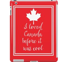 I Loved Canada Before it Was Cool iPad Case/Skin