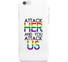 Attack her and you attack us.  iPhone Case/Skin