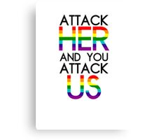 Attack her and you attack us.  Canvas Print