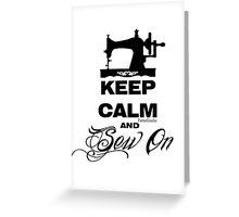 Keep Calm and Sew On  Greeting Card