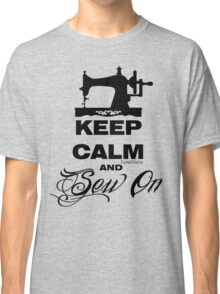 Keep Calm and Sew On  Classic T-Shirt