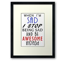 Don't Be Sad Be Awesome! Framed Print