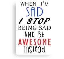 Don't Be Sad Be Awesome! Canvas Print