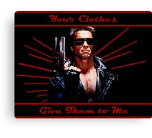 Terminator - Your Clothes Canvas Print