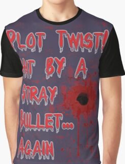 Plot Twist! Hit by a stray bullet... Again Graphic T-Shirt