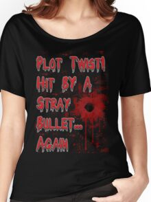 Plot Twist! Hit by a stray bullet... Again Women's Relaxed Fit T-Shirt