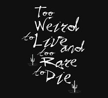 Too Weird to Live, Too Rare to Die Classic T-Shirt